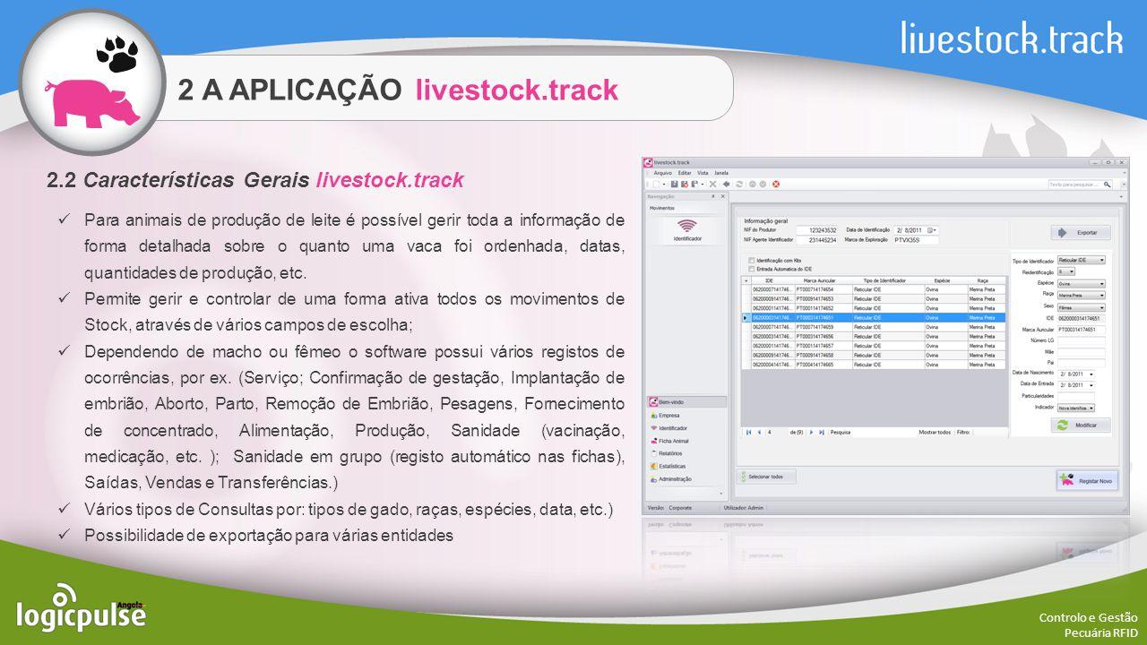 2 A APLICAÇÃO livestock.track Controlo e Gestão Pecuária RFID 2.2 Características Gerais livestock.track Para animais de produção de leite é possível
