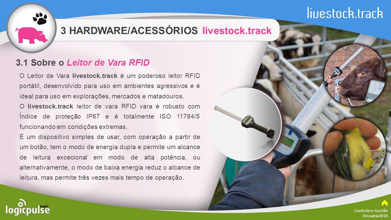 3 HARDWARE/ACESSÓRIOS livestock.track Controlo e Gestão Pecuária RFID Funcionamento em Dual modo, com led de leitura na ponta da vara e comunicação via Bluetooth O vermelho / verde adicional LED na ponta permite o controlo fácil de leitura em circunstâncias difíceis.
