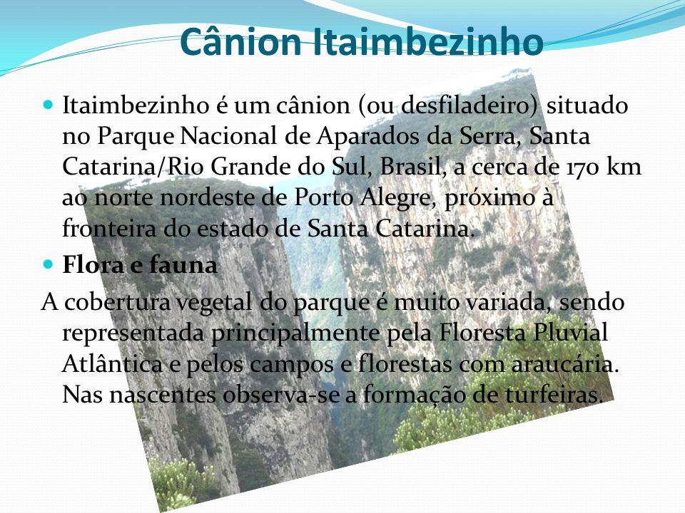 Cânion Itaimbezinho Itaimbezinho é um cânion (ou desfiladeiro) situado no Parque Nacional de Aparados da Serra, Santa Catarina/Rio Grande do Sul, Bras