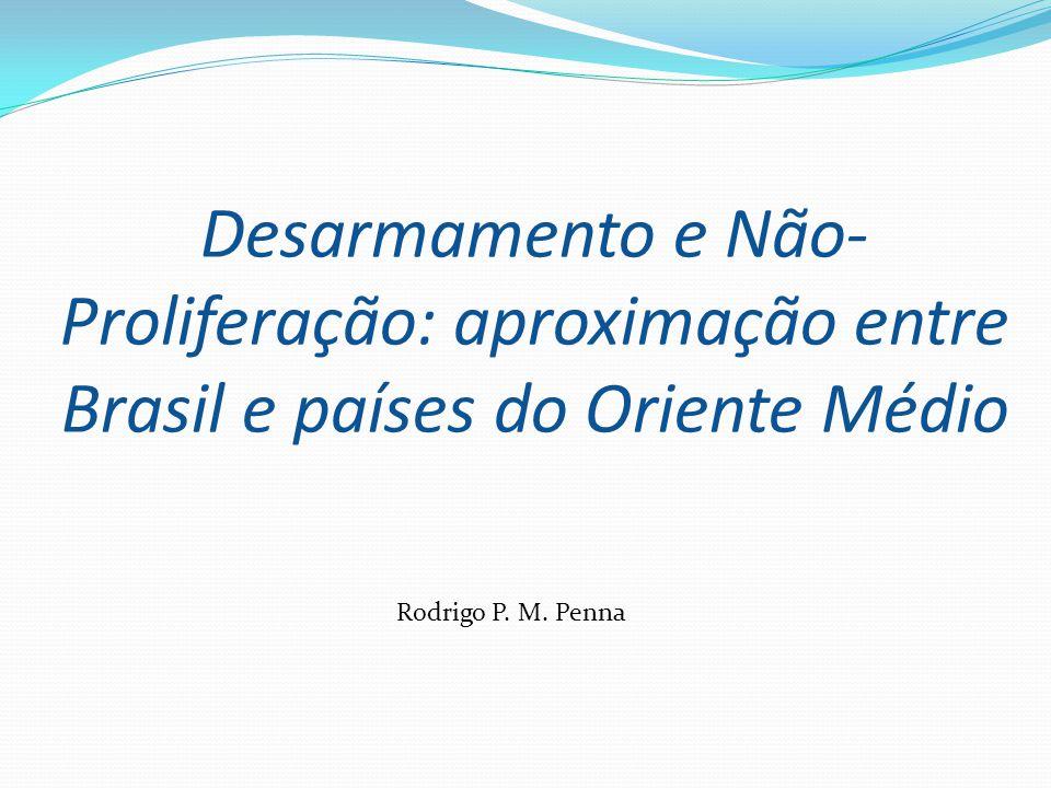 Desarmamento e Não- Proliferação: aproximação entre Brasil e países do Oriente Médio Rodrigo P.