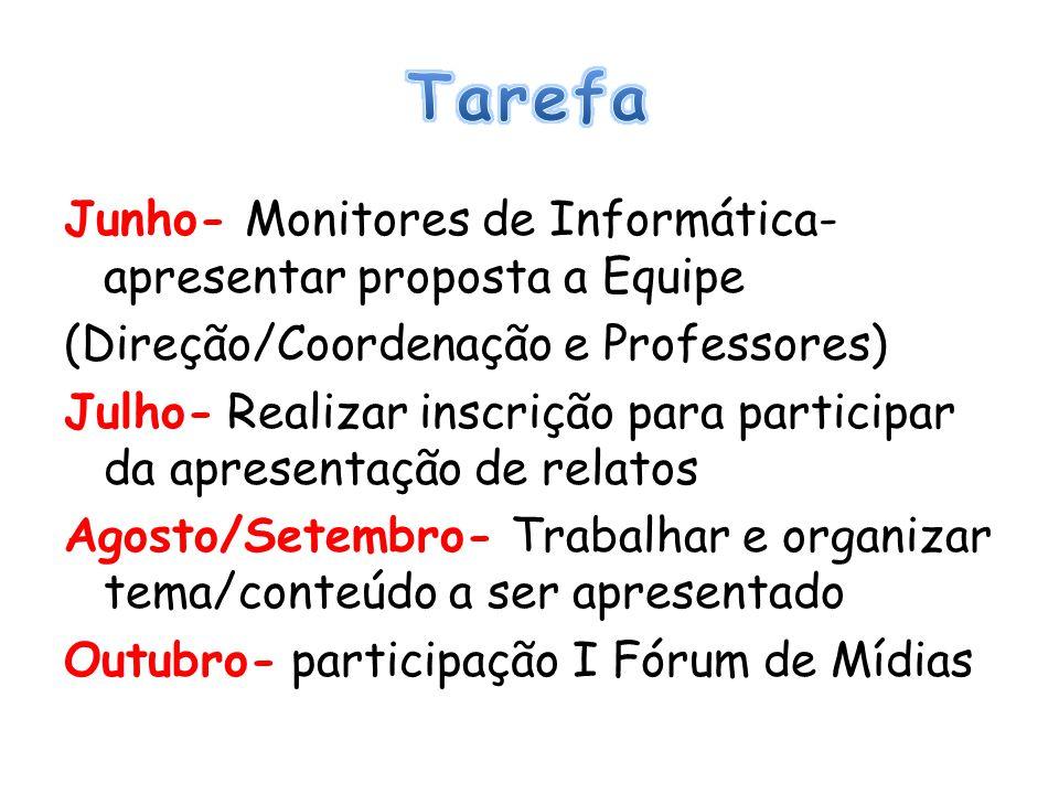 Junho- Monitores de Informática- apresentar proposta a Equipe (Direção/Coordenação e Professores) Julho- Realizar inscrição para participar da apresen