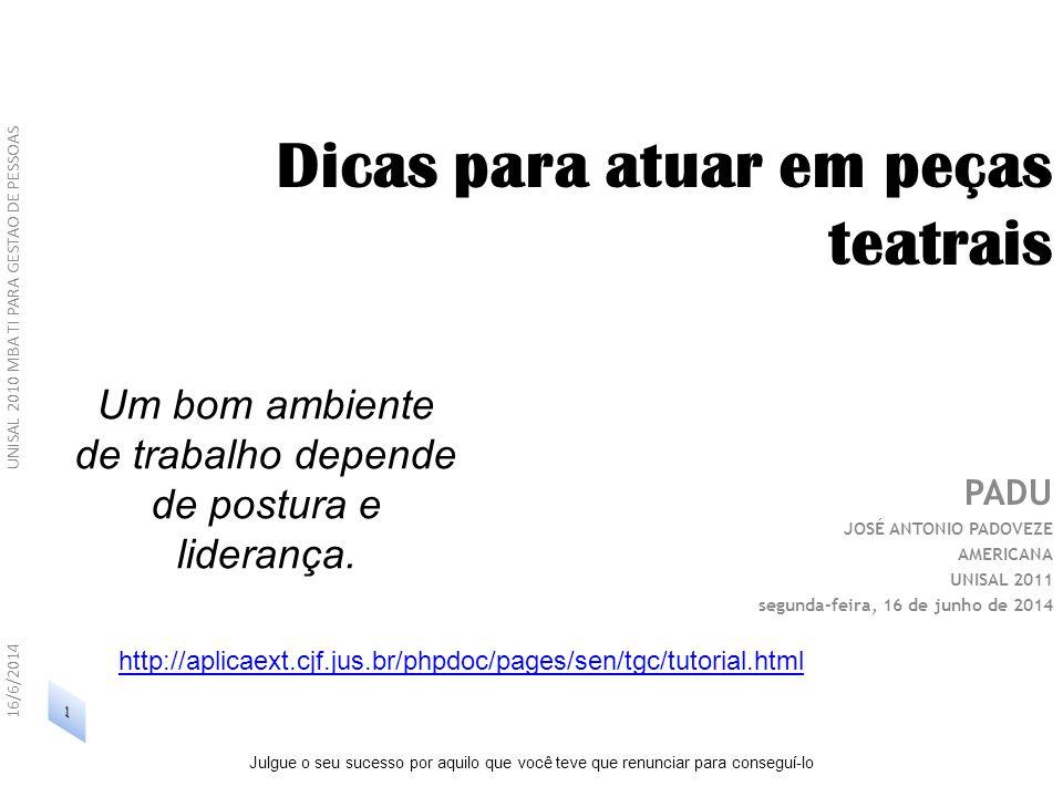 Dicas para atuar em peças teatrais PADU JOSÉ ANTONIO PADOVEZE AMERICANA UNISAL 2011 segunda-feira, 16 de junho de 2014 16/6/2014 UNISAL 2010 MBA TI PA