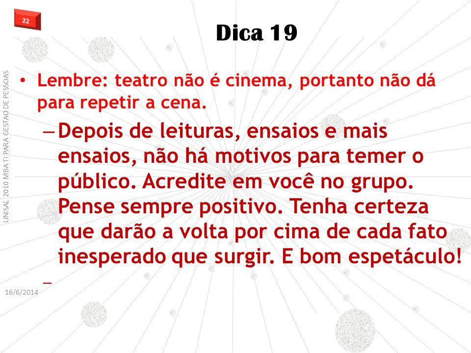 Lembre: teatro não é cinema, portanto não dá para repetir a cena.