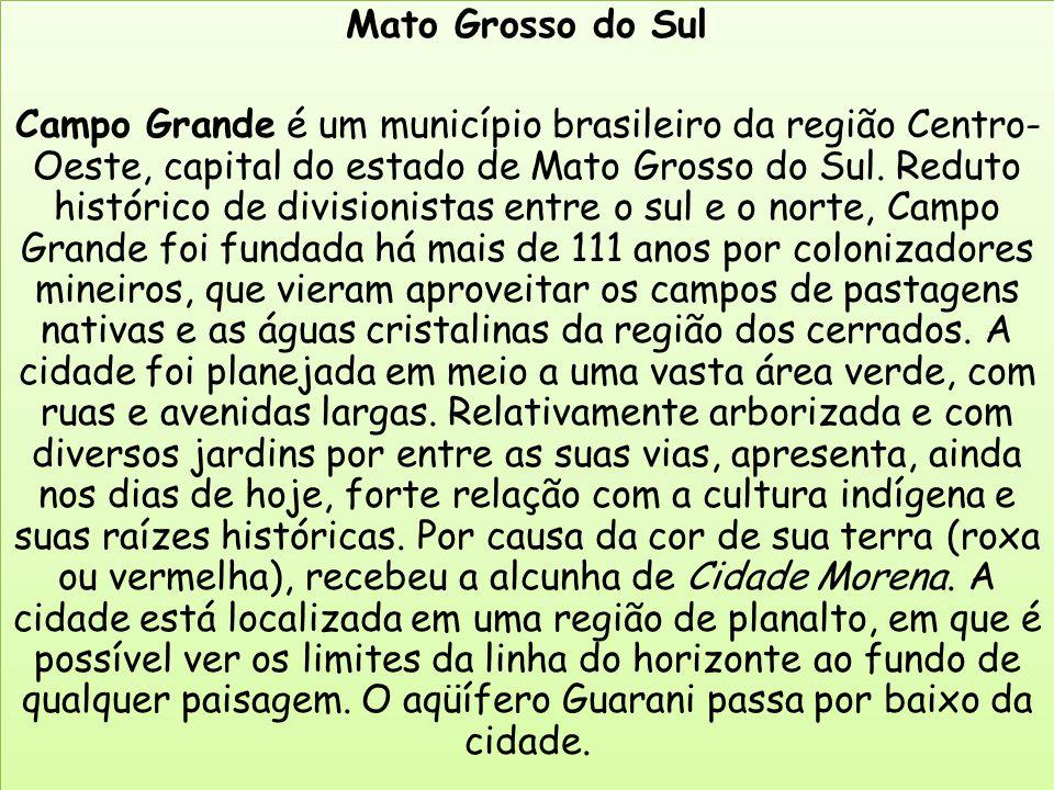 Mato Grosso do Sul Campo Grande é um município brasileiro da região Centro- Oeste, capital do estado de Mato Grosso do Sul.