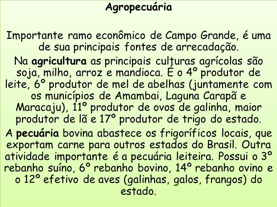 Agropecuária Importante ramo econômico de Campo Grande, é uma de sua principais fontes de arrecadação.