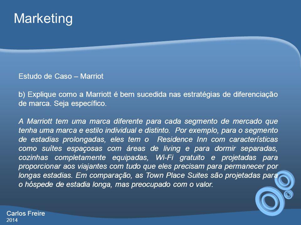 Carlos Freire 2014 Marketing Estudo de Caso – Marriot b) Explique como a Marriott é bem sucedida nas estratégias de diferenciação de marca. Seja espec