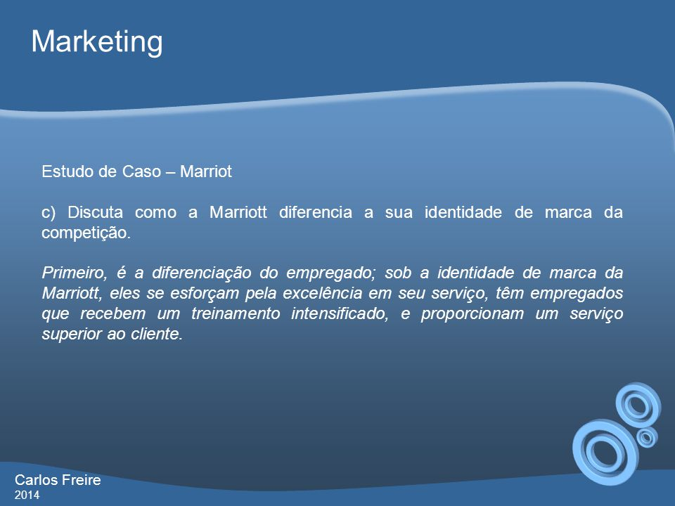 Carlos Freire 2014 Marketing Estudo de Caso – Marriot c) Discuta como a Marriott diferencia a sua identidade de marca da competição. Primeiro, é a dif