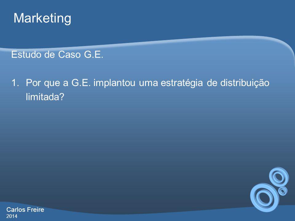 Carlos Freire 2014 Marketing Estudo de Caso G.E. 1.Por que a G.E. implantou uma estratégia de distribuição limitada?