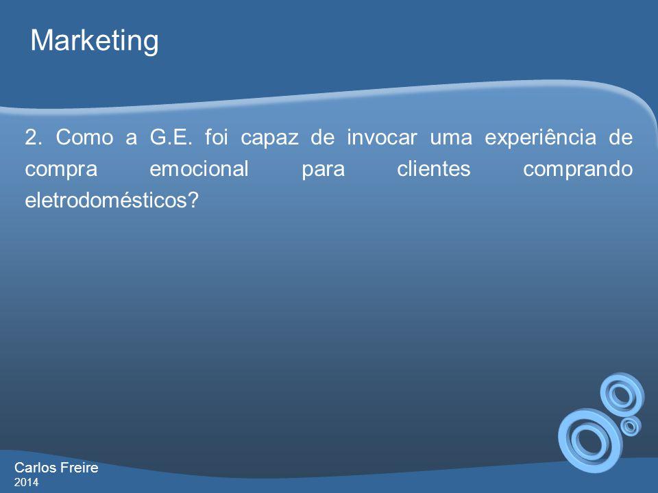 Carlos Freire 2014 Marketing 2. Como a G.E. foi capaz de invocar uma experiência de compra emocional para clientes comprando eletrodomésticos?