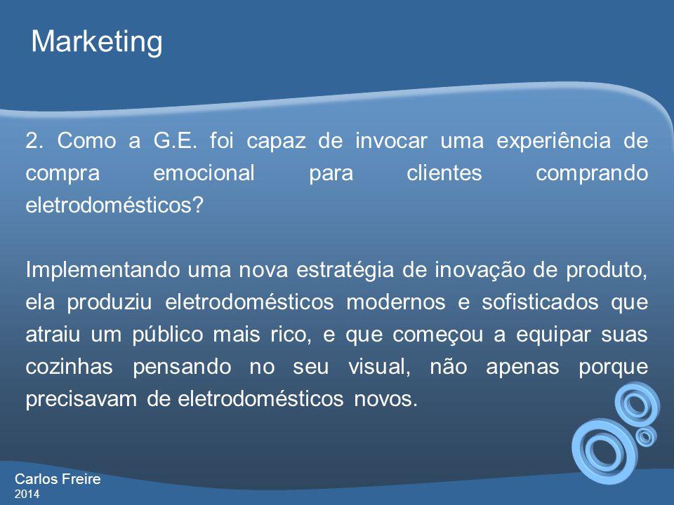 Carlos Freire 2014 Marketing 2. Como a G.E. foi capaz de invocar uma experiência de compra emocional para clientes comprando eletrodomésticos? Impleme