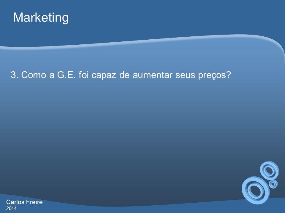 Carlos Freire 2014 Marketing 3. Como a G.E. foi capaz de aumentar seus preços?