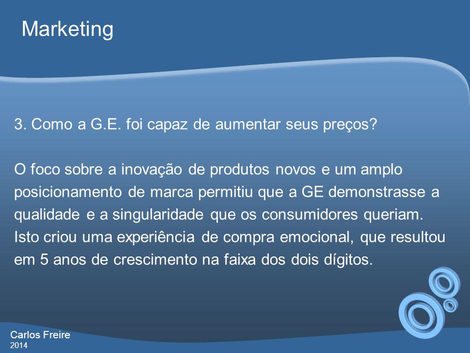 Carlos Freire 2014 Marketing 3. Como a G.E. foi capaz de aumentar seus preços? O foco sobre a inovação de produtos novos e um amplo posicionamento de