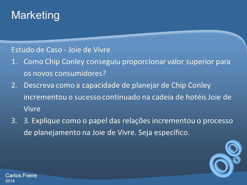 Carlos Freire 2014 Marketing Estudo de Caso - Joie de Vivre 1.Como Chip Conley conseguiu proporcionar valor superior para os novos consumidores.