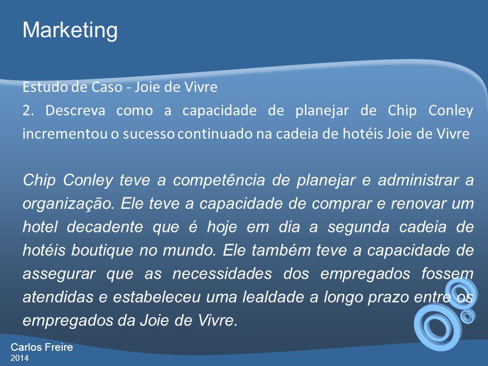 Carlos Freire 2014 Marketing Estudo de Caso - Joie de Vivre 2. Descreva como a capacidade de planejar de Chip Conley incrementou o sucesso continuado