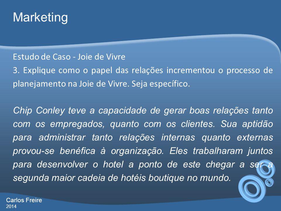 Carlos Freire 2014 Marketing Estudo de Caso - Joie de Vivre 3. Explique como o papel das relações incrementou o processo de planejamento na Joie de Vi