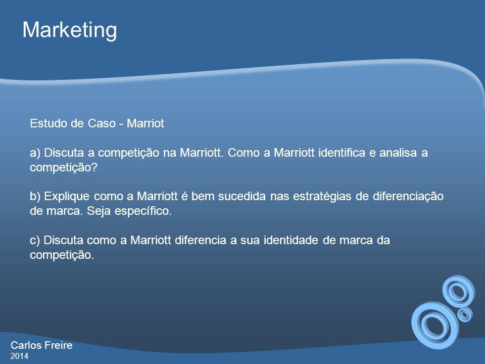 Carlos Freire 2014 Marketing Estudo de Caso - Marriot a) Discuta a competição na Marriott. Como a Marriott identifica e analisa a competição? b) Expli