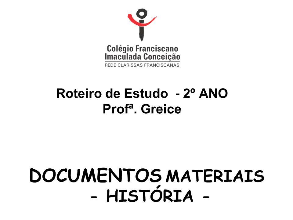 Roteiro de Estudo - 2º ANO Profª. Greice DOCUMENTOS MATERIAIS - HISTÓRIA -