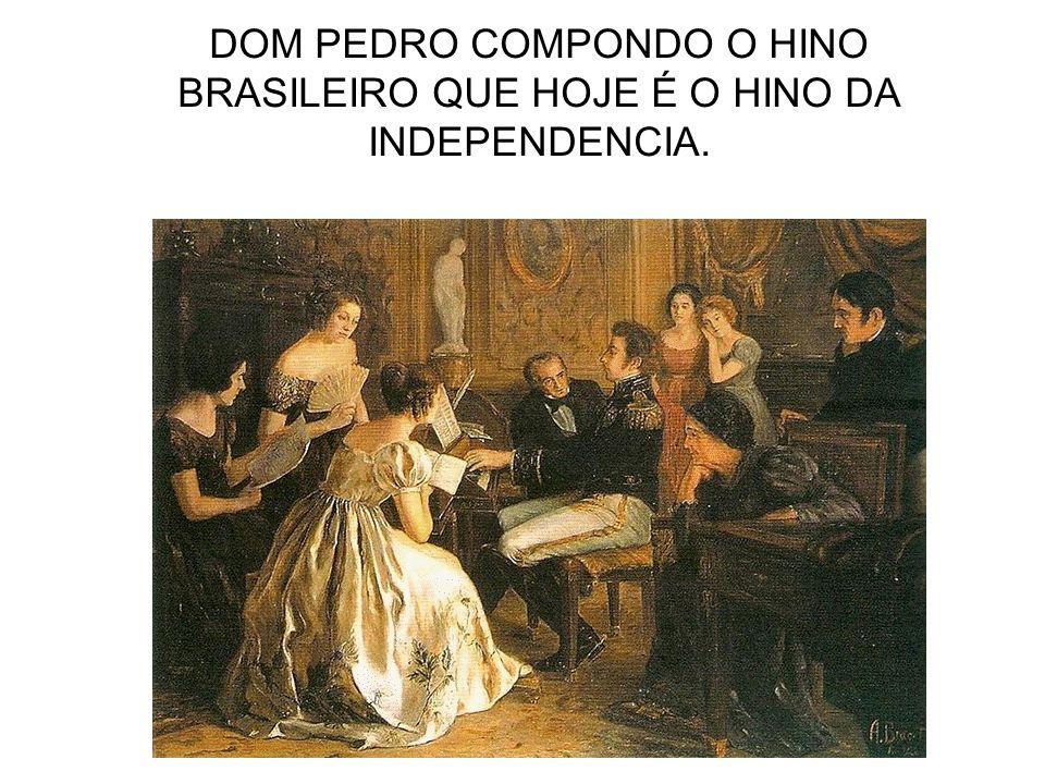 DOM PEDRO COMPONDO O HINO BRASILEIRO QUE HOJE É O HINO DA INDEPENDENCIA.