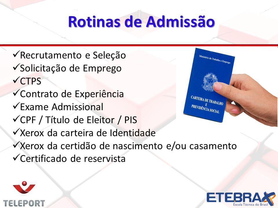 Rotinas de Admissão 22 Recrutamento e Seleção Solicitação de Emprego CTPS Contrato de Experiência Exame Admissional CPF / Título de Eleitor / PIS Xero