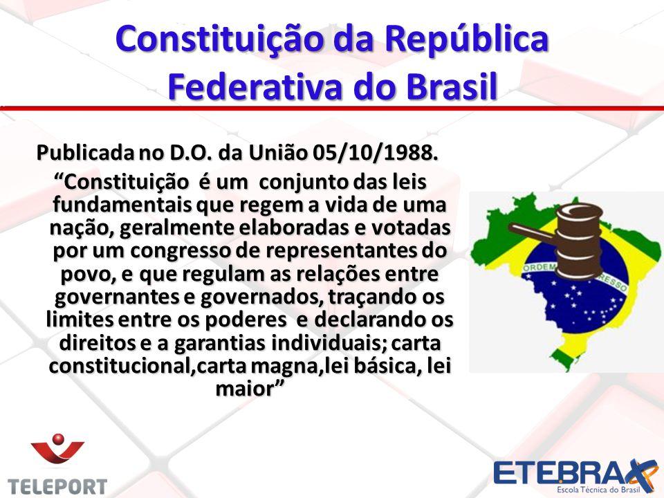 Constituição da República Federativa do Brasil Publicada no D.O. da União 05/10/1988. Constituição é um conjunto das leis fundamentais que regem a vid