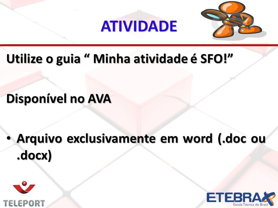 ATIVIDADE Utilize o guia Minha atividade é SFO! Disponível no AVA Arquivo exclusivamente em word (.doc ou.docx) Arquivo exclusivamente em word (.doc o