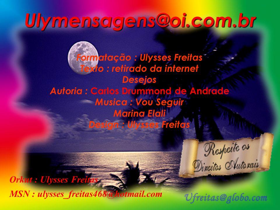 Você encontra esta mensagem E muitas mais no meu site. www.ulymensagens.xpg.com.br Visite e divirta-se. Ulysses Freitas
