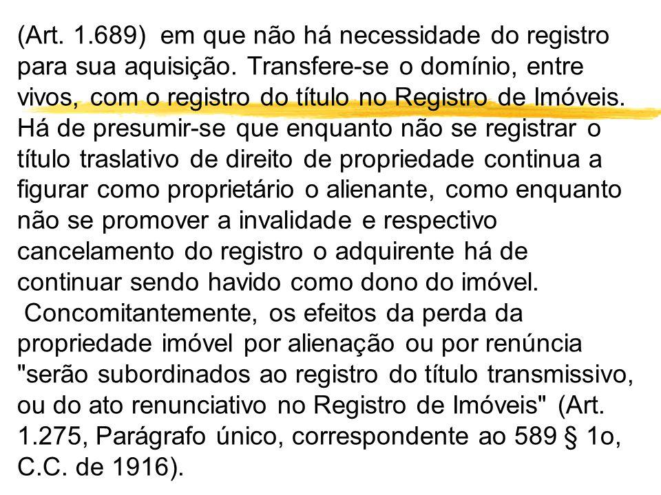 (Art. 1.689) em que não há necessidade do registro para sua aquisição. Transfere-se o domínio, entre vivos, com o registro do título no Registro de Im