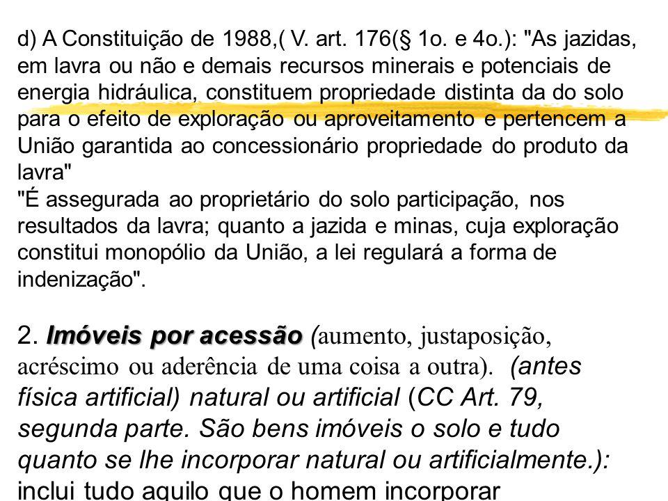 d) A Constituição de 1988,( V. art. 176(§ 1o. e 4o.):