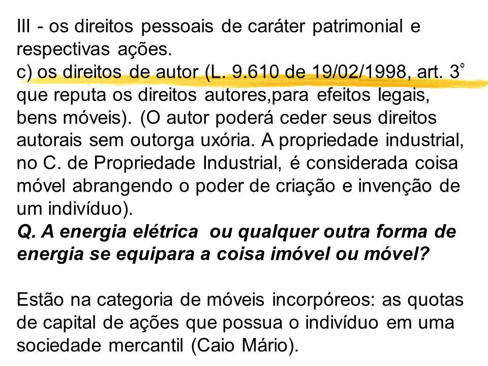 III - os direitos pessoais de caráter patrimonial e respectivas ações. c) os direitos de autor (L. 9.610 de 19/02/1998, art. 3 º que reputa os direito