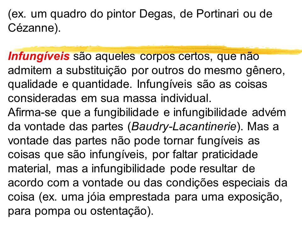 (ex. um quadro do pintor Degas, de Portinari ou de Cézanne). Infungíveis são aqueles corpos certos, que não admitem a substituição por outros do mesmo