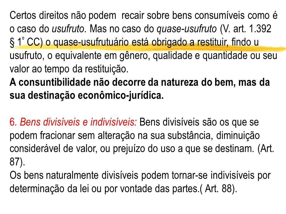 Certos direitos não podem recair sobre bens consumíveis como é o caso do usufruto. Mas no caso do quase-usufruto (V. art. 1.392 § 1 º CC) o quase-usuf