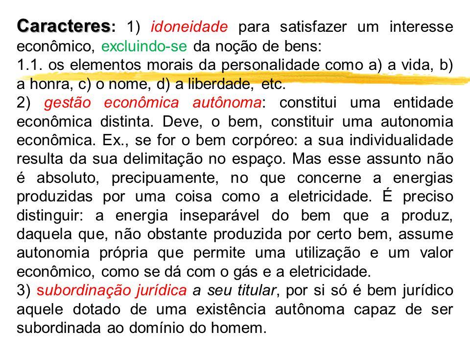 Caracteres Caracteres : 1) idoneidade para satisfazer um interesse econômico, excluindo-se da noção de bens: 1.1. os elementos morais da personalidade