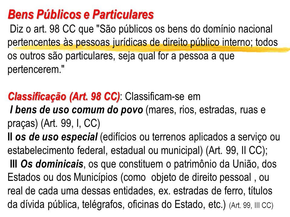 Bens Públicos e Particulares Diz o art. 98 CC que