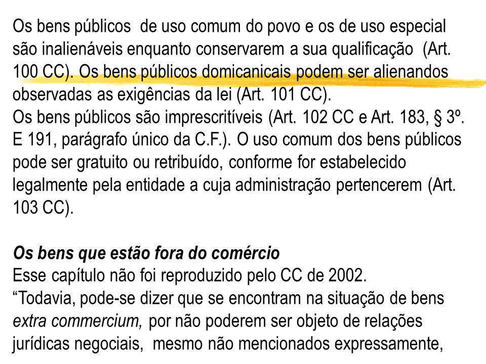 Os bens públicos de uso comum do povo e os de uso especial são inalienáveis enquanto conservarem a sua qualificação (Art. 100 CC). Os bens públicos do