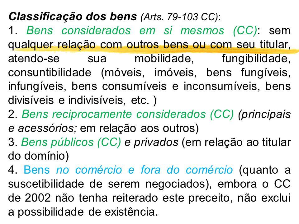 Classificação dos bens (Arts. 79-103 CC): 1. Bens considerados em si mesmos (CC): sem qualquer relação com outros bens ou com seu titular, atendo-se s