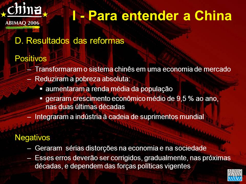 D. Resultados das reformas Positivos –Transformaram o sistema chinês em uma economia de mercado –Reduziram a pobreza absoluta: aumentaram a renda médi