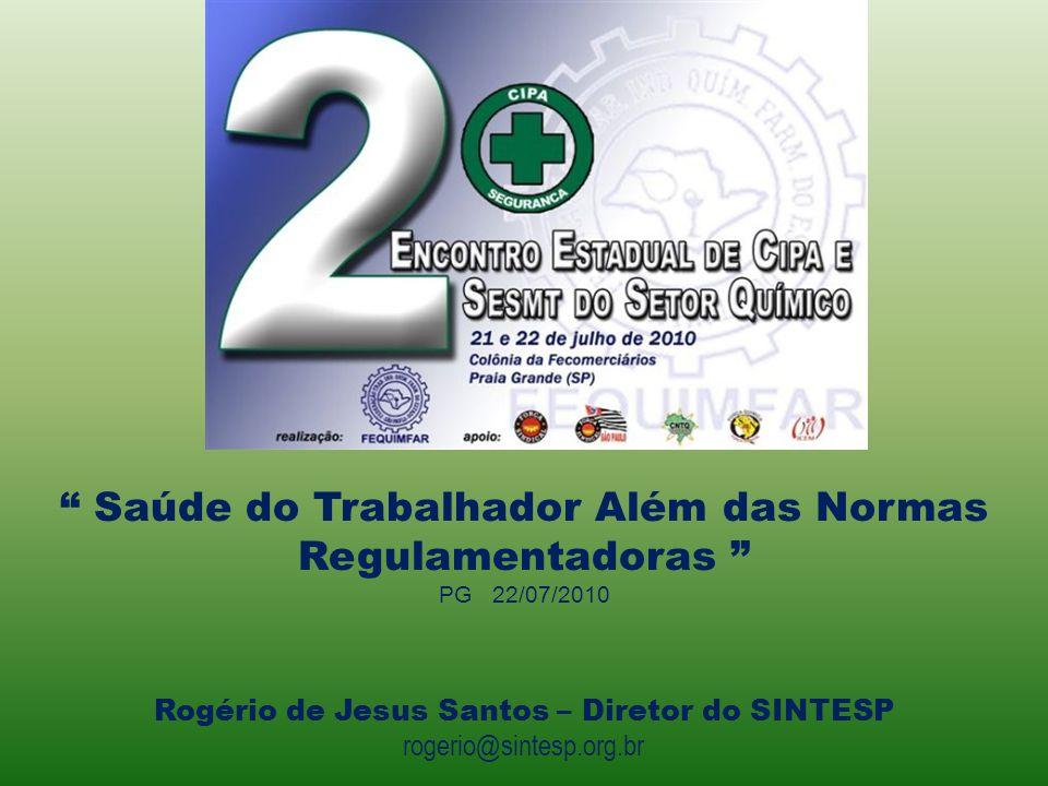 Saúde do Trabalhador Além das Normas Regulamentadoras PG 22/07/2010 Rogério de Jesus Santos – Diretor do SINTESP rogerio@sintesp.org.br