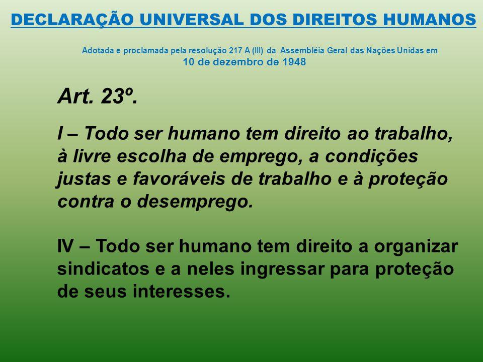 Art. 23º. I – Todo ser humano tem direito ao trabalho, à livre escolha de emprego, a condições justas e favoráveis de trabalho e à proteção contra o d