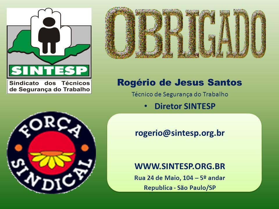 Rogério de Jesus Santos Técnico de Segurança do Trabalho Diretor SINTESP rogerio@sintesp.org.br WWW.SINTESP.ORG.BR Rua 24 de Maio, 104 – 5º andar Repu