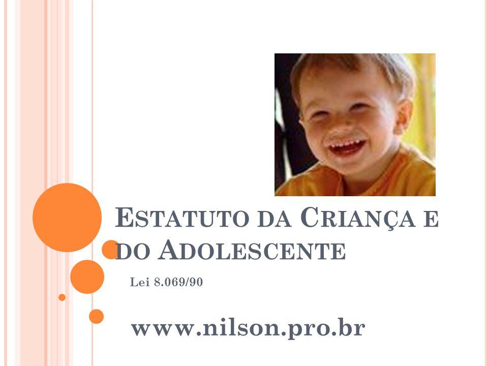 E STATUTO DA C RIANÇA E DO A DOLESCENTE Lei 8.069/90 www.nilson.pro.br