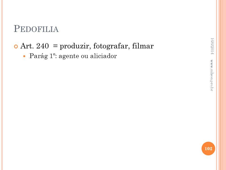 P EDOFILIA Art. 240 = produzir, fotografar, filmar Parág 1º: agente ou aliciador 16/6/2014 102 www.nilson.pro.br