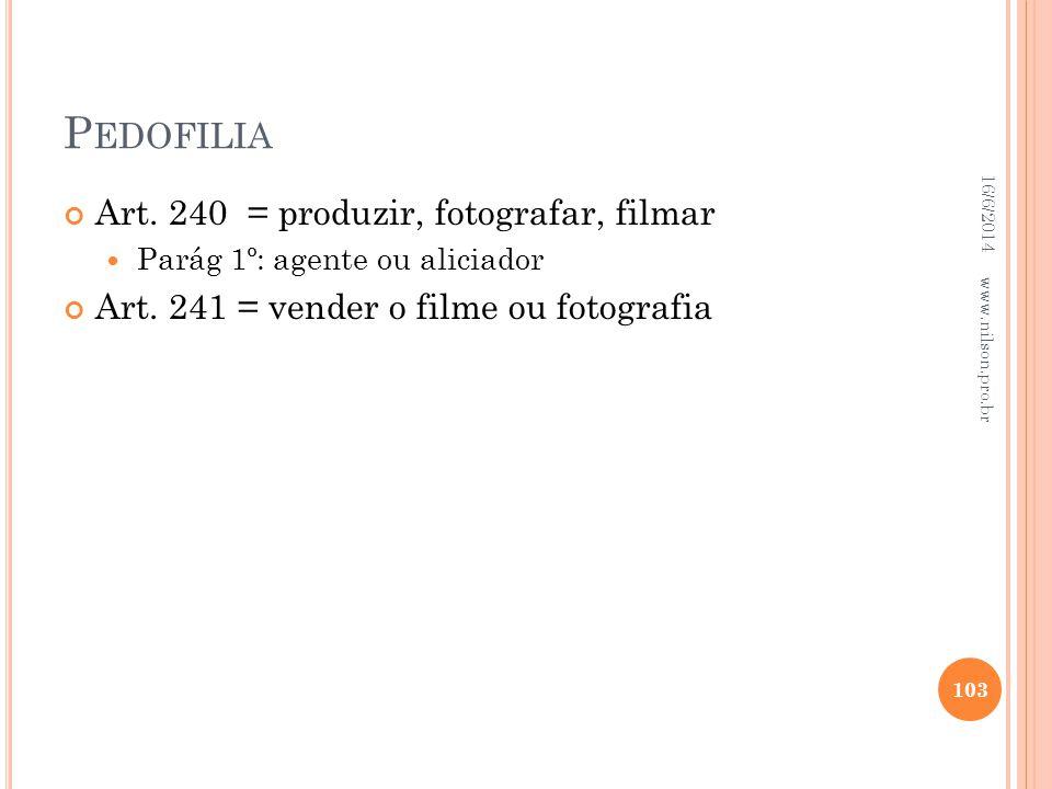 P EDOFILIA Art. 240 = produzir, fotografar, filmar Parág 1º: agente ou aliciador Art. 241 = vender o filme ou fotografia 16/6/2014 103 www.nilson.pro.