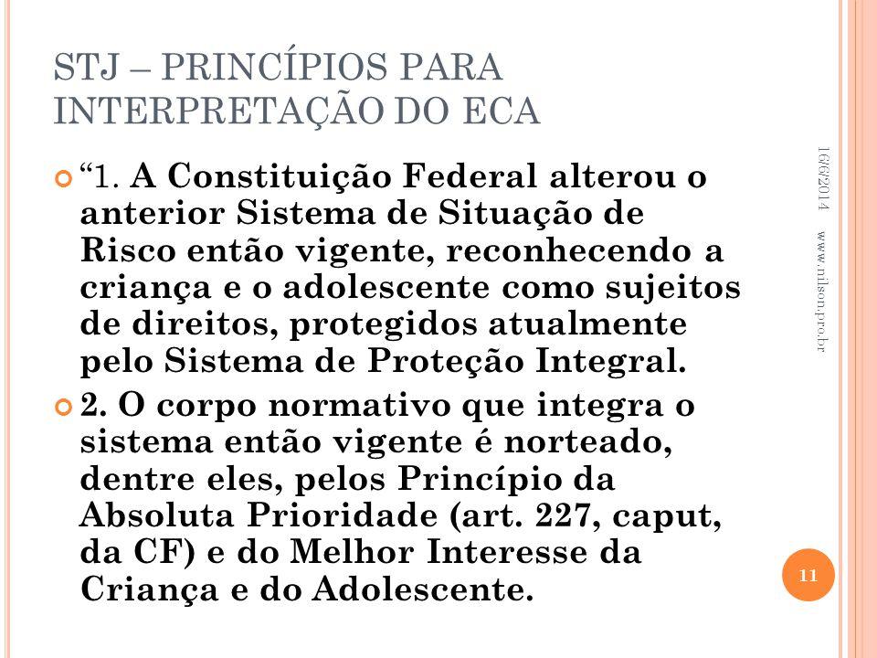 STJ – PRINCÍPIOS PARA INTERPRETAÇÃO DO ECA 1. A Constituição Federal alterou o anterior Sistema de Situação de Risco então vigente, reconhecendo a cri