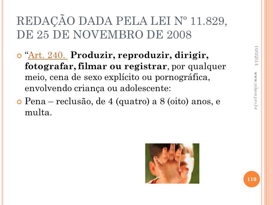 REDAÇÃO DADA PELA LEI Nº 11.829, DE 25 DE NOVEMBRO DE 2008 Art. 240. Produzir, reproduzir, dirigir, fotografar, filmar ou registrar, por qualquer meio
