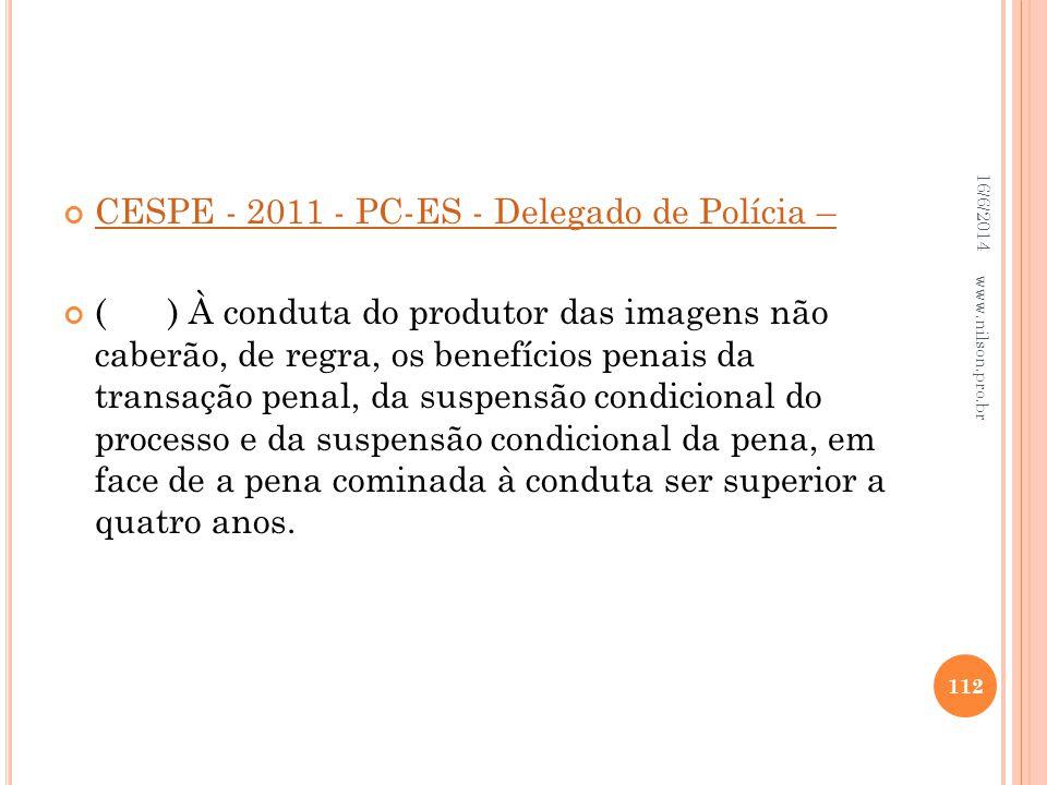 CESPE - 2011 - PC-ES - Delegado de Polícia – () À conduta do produtor das imagens não caberão, de regra, os benefícios penais da transação penal, da s