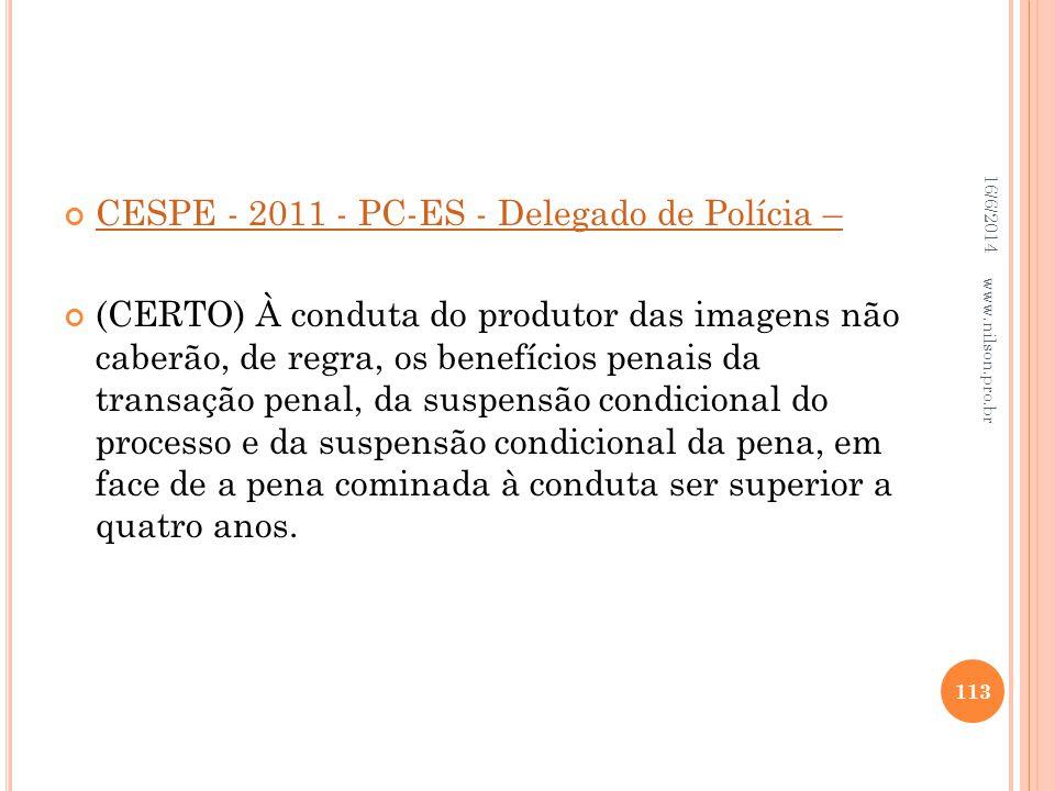 CESPE - 2011 - PC-ES - Delegado de Polícia – (CERTO) À conduta do produtor das imagens não caberão, de regra, os benefícios penais da transação penal,