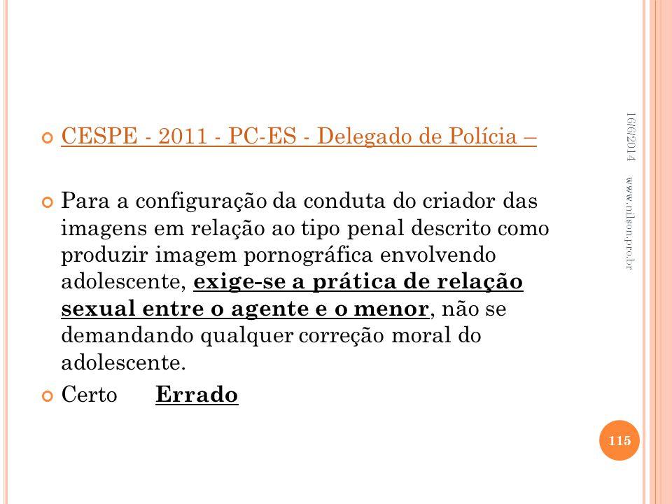 CESPE - 2011 - PC-ES - Delegado de Polícia – Para a configuração da conduta do criador das imagens em relação ao tipo penal descrito como produzir ima