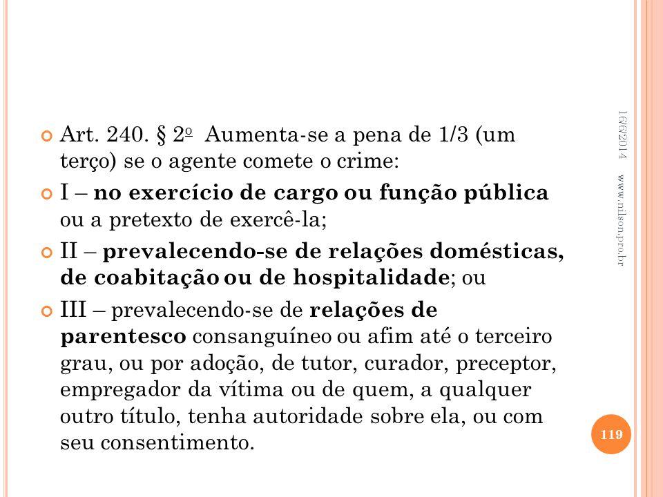 Art. 240. § 2 o Aumenta-se a pena de 1/3 (um terço) se o agente comete o crime: I – no exercício de cargo ou função pública ou a pretexto de exercê-la