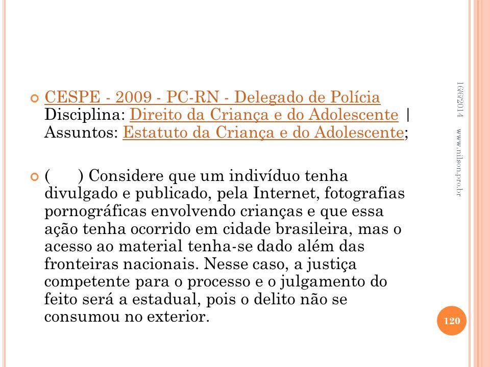 CESPE - 2009 - PC-RN - Delegado de Polícia Disciplina: Direito da Criança e do Adolescente | Assuntos: Estatuto da Criança e do Adolescente; CESPE - 2