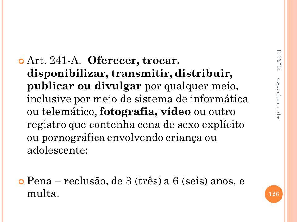 Art. 241-A. Oferecer, trocar, disponibilizar, transmitir, distribuir, publicar ou divulgar por qualquer meio, inclusive por meio de sistema de informá